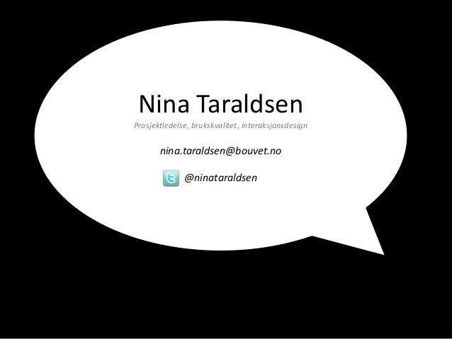 Nina Taraldsen Prosjektledelse, brukskvalitet, interaksjonsdesign nina.taraldsen@bouvet.no @ninataraldsen