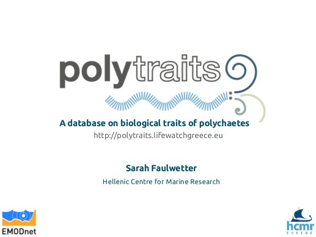 A database on biological traits of polychaetes http://polytraits.lifewatchgreece.eu  Sarah Faulwetter Hellenic Centre for ...