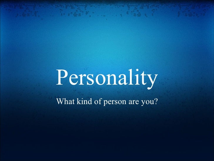 Personality What kind of person are you?
