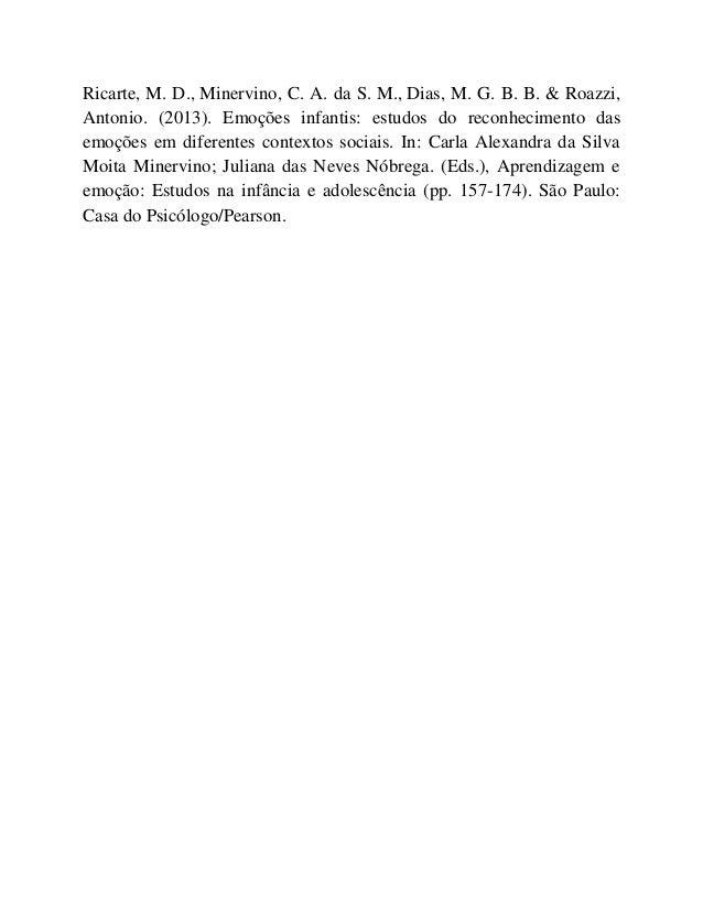 Ricarte, M. D., Minervino, C. A. da S. M., Dias, M. G. B. B. & Roazzi, Antonio. (2013). Emoções infantis: estudos do recon...