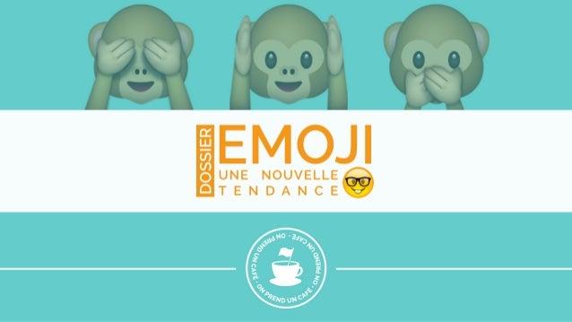 -> Emoquoi ? Emoji ? -> Quelques chiffres pour décrypter la tendance. -> L'utilisation qu'en font les marques : Best Practi...