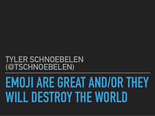 EMOJI ARE GREAT AND/OR THEY WILL DESTROY THE WORLD TYLER SCHNOEBELEN (@TSCHNOEBELEN)