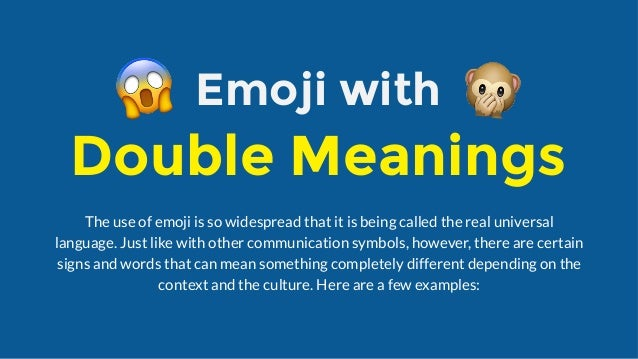 The use of emoji is so widespread that it is being called the real universal language. Just like with other communication ...