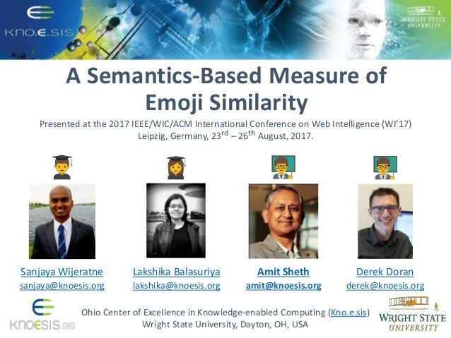 A Semantics-Based Measure of Emoji Similarity Ohio Center of Excellence in Knowledge-enabled Computing (Kno.e.sis) Wright ...