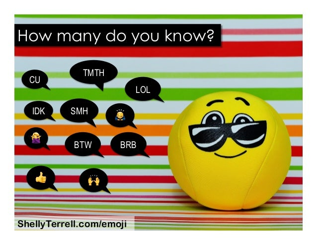 TMTH SMH How many do you know? LOL 🙇 BTW BRB CU 🙅 👍 IDK 🙌 ShellyTerrell.com/emoji