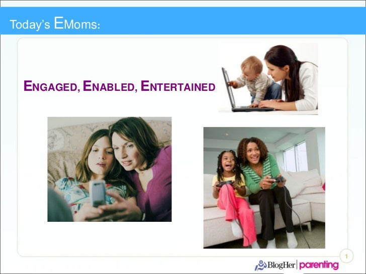 Today's EMoms:  ENGAGED, ENABLED, ENTERTAINED                                  1