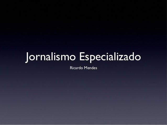 Jornalismo Especializado         Ricardo Mendes