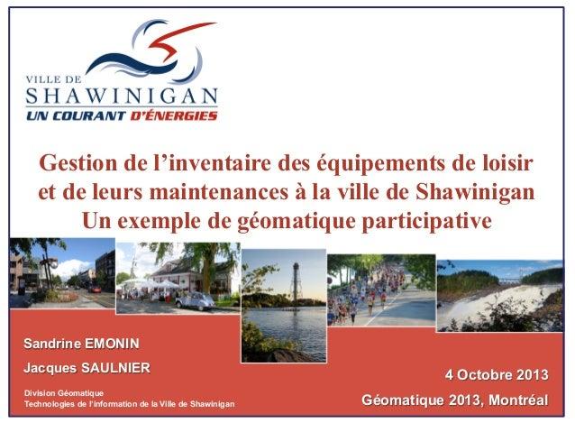Gestion de l'inventaire des équipements de loisir et de leurs maintenances à la ville de Shawinigan Un exemple de géomatiq...