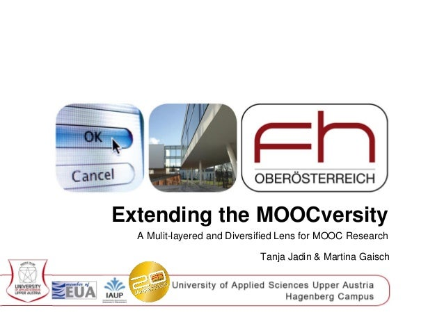 Extending the MOOCversity A Mulit-layered and Diversified Lens for MOOC Research Tanja Jadin & Martina Gaisch