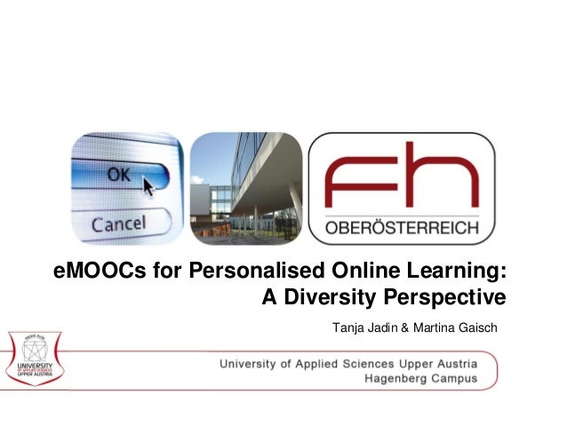 eMOOCs for Personalised Online Learning: A Diversity Perspective Tanja Jadin & Martina Gaisch