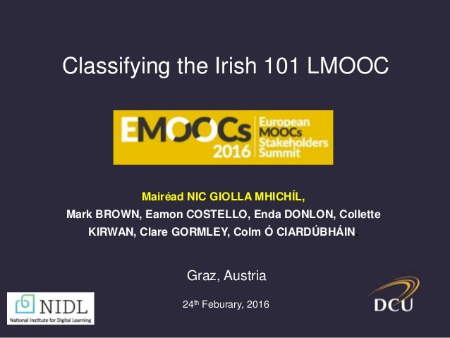 Classifying the Irish 101 LMOOC Mairéad NIC GIOLLA MHICHÍL, Mark BROWN, Eamon COSTELLO, Enda DONLON, Collette KIRWAN, Clar...