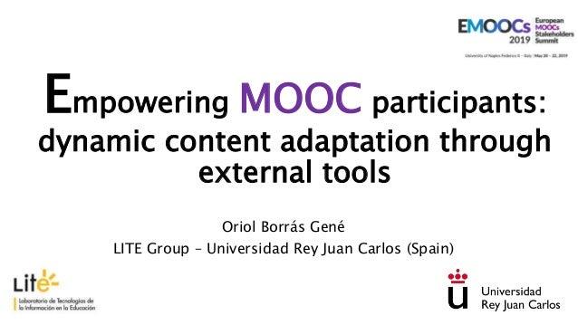 Empowering MOOC participants: dynamic content adaptation through external tools Oriol Borrás Gené LITE Group – Universidad...