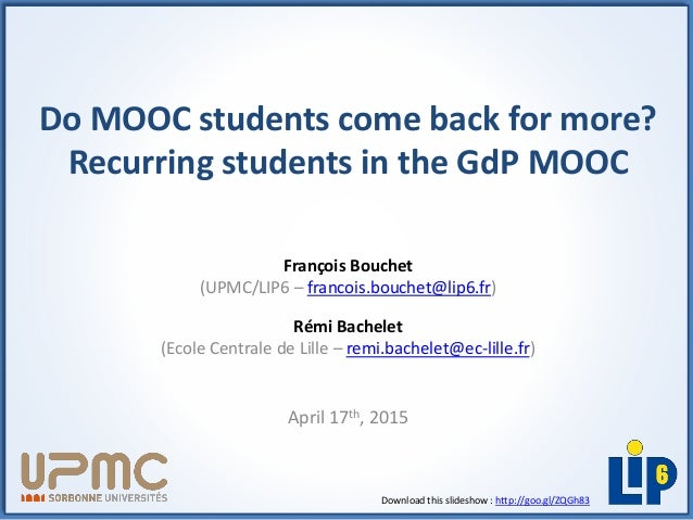 Do MOOC students come back for more? Recurring students in the GdP MOOC François Bouchet (UPMC/LIP6 – francois.bouchet@lip...
