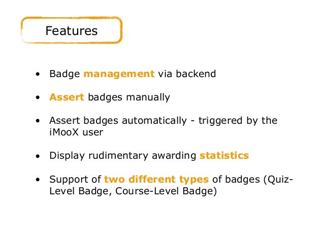 Features • Badge management via backend • Assert badges manually  • Assert badges automatically - triggered by the iMooX...