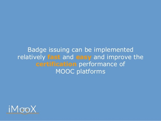 Badge issuing can be implemented relatively fast and easy and improve the certification performance of  MOOC platforms
