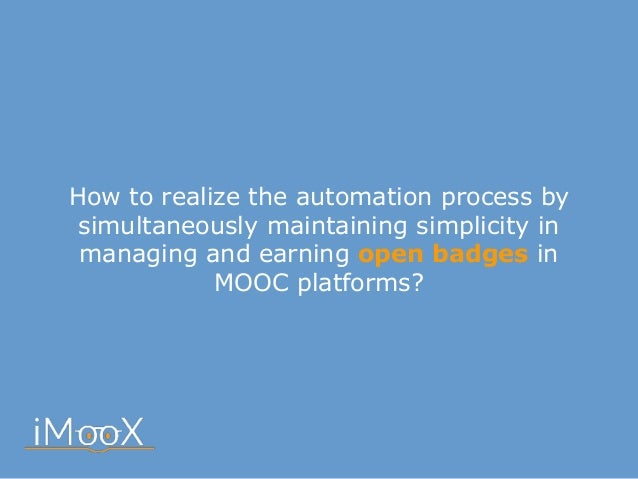 How to realize the automation process by simultaneously maintaining simplicity in managing and earning open badges in MOOC...