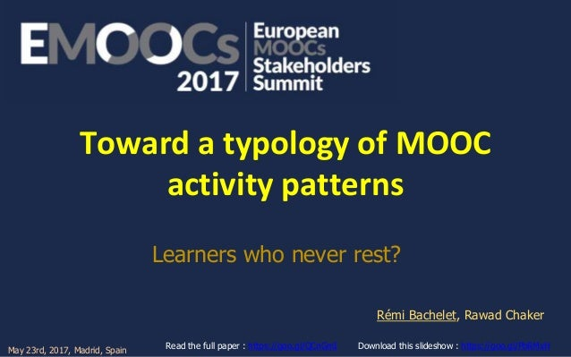 Toward a typology of MOOC activity patterns Learners who never rest? Rémi Bachelet, Rawad Chaker Download this slideshow :...