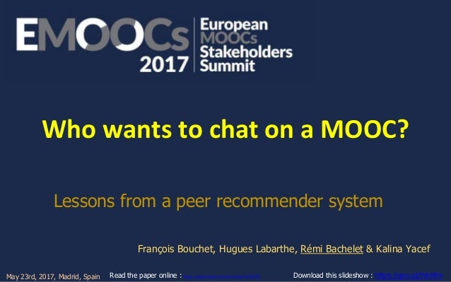 Who wants to chat on a MOOC? Lessons from a peer recommender system François Bouchet, Hugues Labarthe, Rémi Bachelet & Kal...