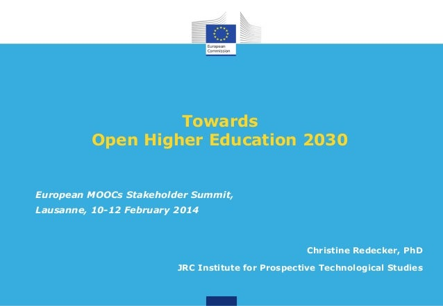 Towards Open Higher Education 2030  European MOOCs Stakeholder Summit, Lausanne, 10-12 February 2014  Christine Redecker, ...