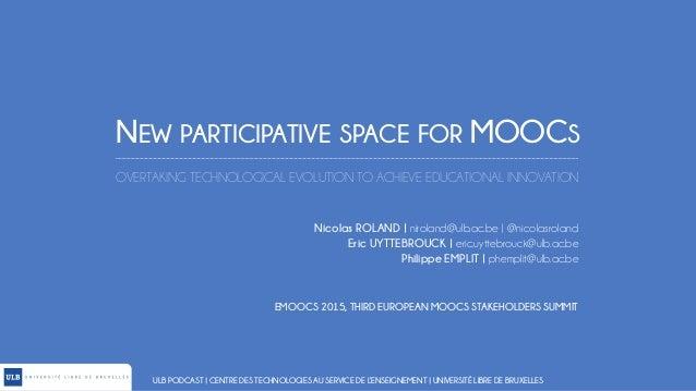 NEW PARTICIPATIVE SPACE FOR MOOCS ULB PODCAST | CENTRE DES TECHNOLOGIES AU SERVICE DE L'ENSEIGNEMENT | UNIVERSITÉ LIBRE DE...
