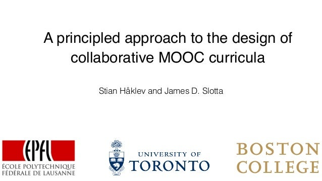 A principled approach to the design of collaborative MOOC curricula Stian Håklev and James D. Slotta