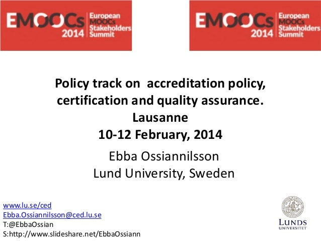 Policy track on accreditation policy, certification and quality assurance. Lausanne 10-12 February, 2014 Ebba Ossiannilsso...