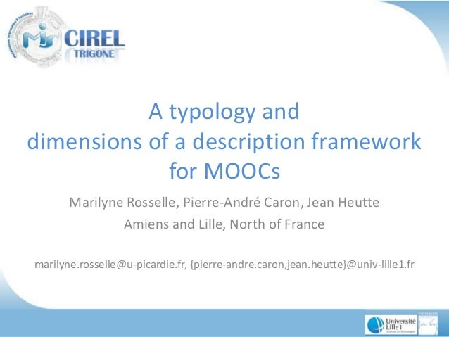 A typology and dimensions of a description framework for MOOCs Marilyne Rosselle, Pierre-André Caron, Jean Heutte Amiens a...