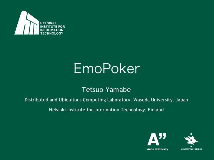 EmoPoker                         Tetsuo YamabeDistributed and Ubiquitous Computing Laboratory, Waseda University, Japan  ...