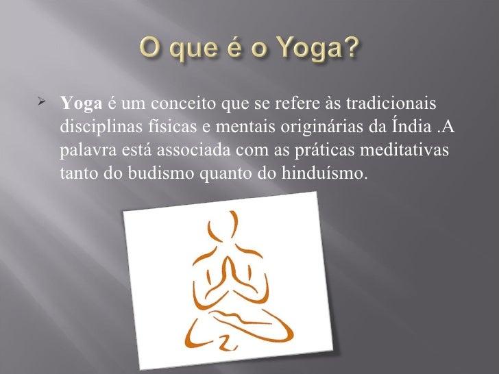 <ul><li>Yoga  é um conceito que se refere às tradicionais disciplinas físicas e mentais originárias da Índia .A palavra es...