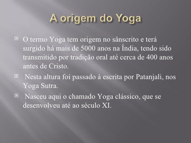 <ul><li>O termo Yoga tem origem no sânscrito e terá surgido há mais de 5000 anos na Índia, tendo sido transmitido por trad...