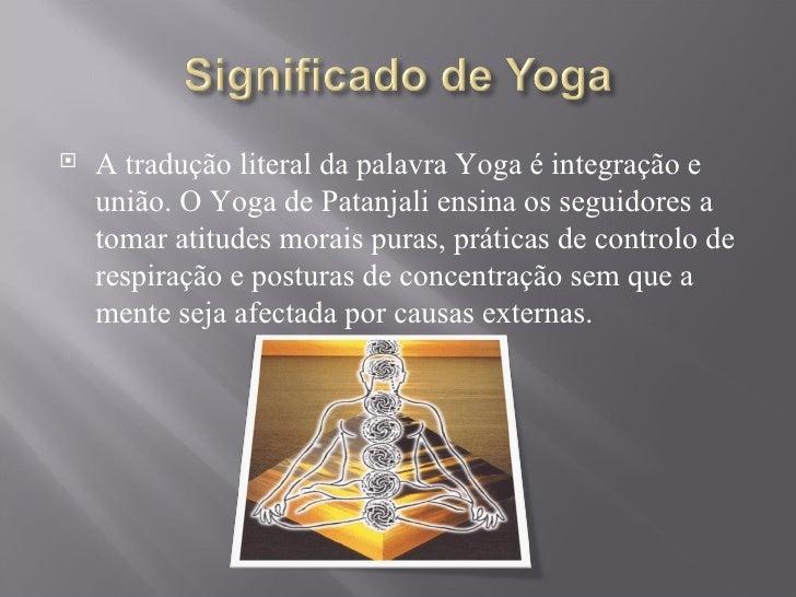 <ul><li>A tradução literal da palavra Yoga é integração e união. O Yoga de Patanjali ensina os seguidores a tomar atitudes...