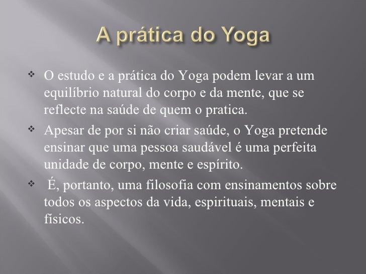 <ul><li>O estudo e a prática do Yoga podem levar a um equilíbrio natural do corpo e da mente, que se reflecte na saúde de ...
