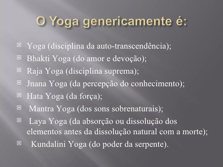 <ul><li>Yoga (disciplina da auto-transcendência); </li></ul><ul><li>Bhakti Yoga (do amor e devoção); </li></ul><ul><li>Raj...