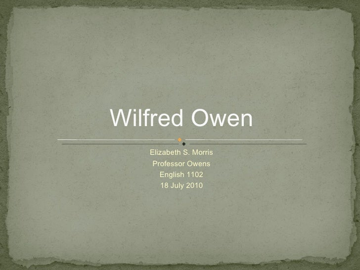 <ul><li>Elizabeth S. Morris </li></ul><ul><li>Professor Owens </li></ul><ul><li>English 1102 </li></ul><ul><li>18 July 201...
