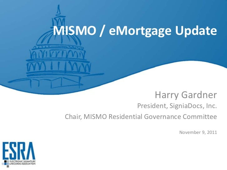 MISMO / eMortgage Update                             Harry Gardner                       President, SigniaDocs, Inc. Chair...