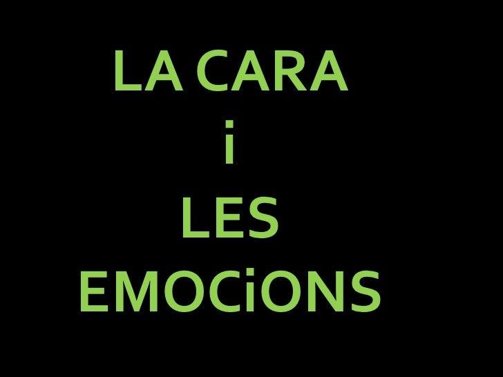 LA CARA <br />i<br />LES EMOCiONS<br />
