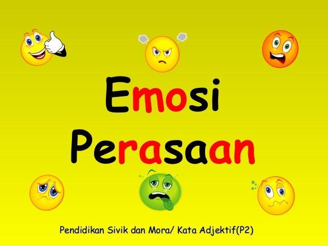 Emosi Perasaan Pendidikan Sivik dan Mora/ Kata Adjektif(P2)Pendidikan Sivik dan Mora/ Kata Adjektif(P2)