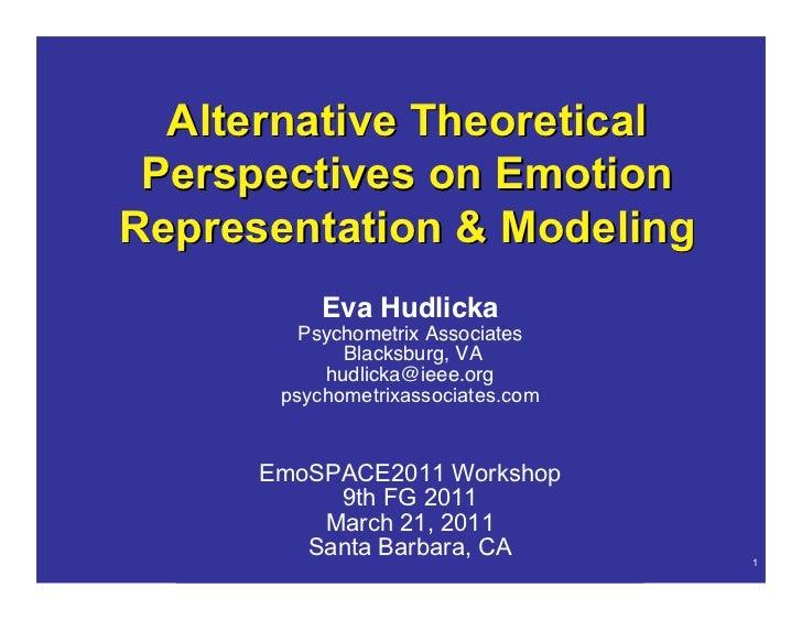 Alternative Theoretical Perspectives on EmotionRepresentation & Modeling                  Eva Hudlicka                Psyc...