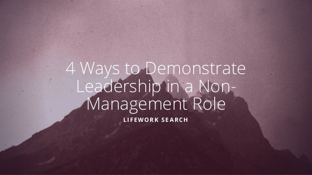 4 Ways to Demonstrate Leadership in a Non- Management Role LIFEWORK SEARCH
