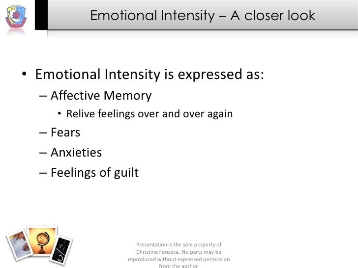 Emotional Intensity – A closer look• Emotional Intensity is expressed as:  – Affective Memory     • Relive feelings over a...