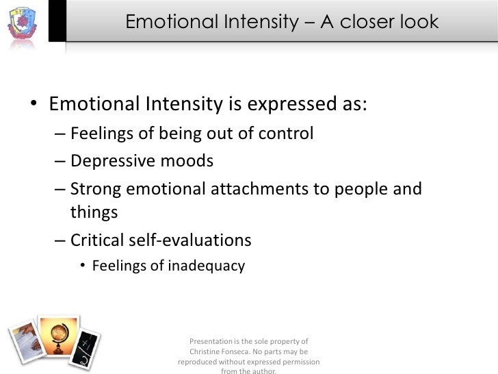 Emotional Intensity – A closer look• Emotional Intensity is expressed as:  – Feelings of being out of control  – Depressiv...
