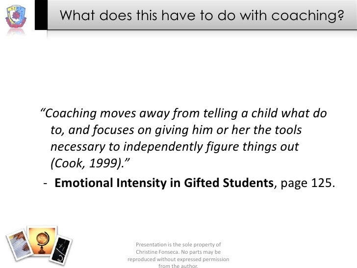 """What does this have to do with coaching?""""Coaching moves away from telling a child what do  to, and focuses on giving him o..."""