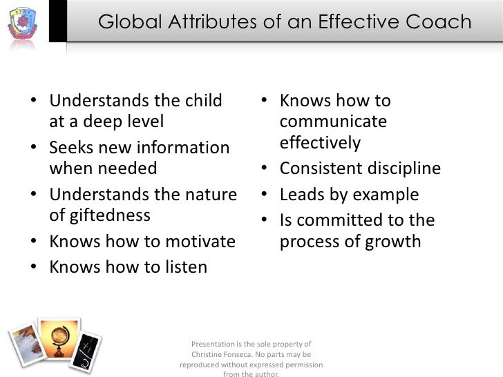 Global Attributes of an Effective Coach• Understands the child                • Knows how to  at a deep level             ...