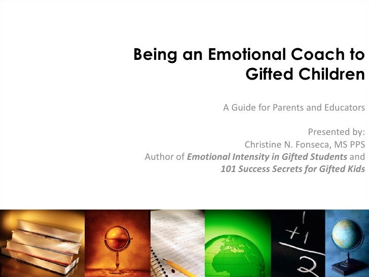 Being an Emotional Coach to             Gifted Children                   A Guide for Parents and Educators               ...