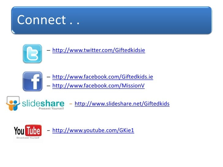 Connect . .     – http://www.twitter.com/Giftedkidsie     – http://www.facebook.com/Giftedkids.ie     – http://www.faceboo...