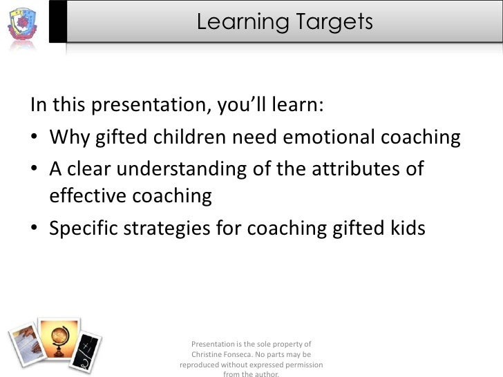 Learning TargetsIn this presentation, you'll learn:• Why gifted children need emotional coaching• A clear understanding of...