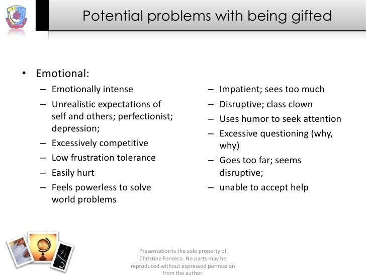 Potential problems with being gifted• Emotional:   – Emotionally intense                             – Impatient; sees too...