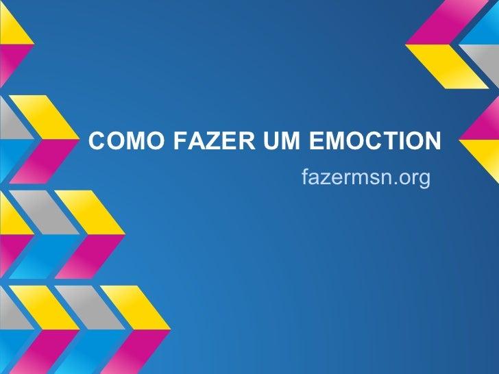COMO FAZER UM EMOCTION             fazermsn.org