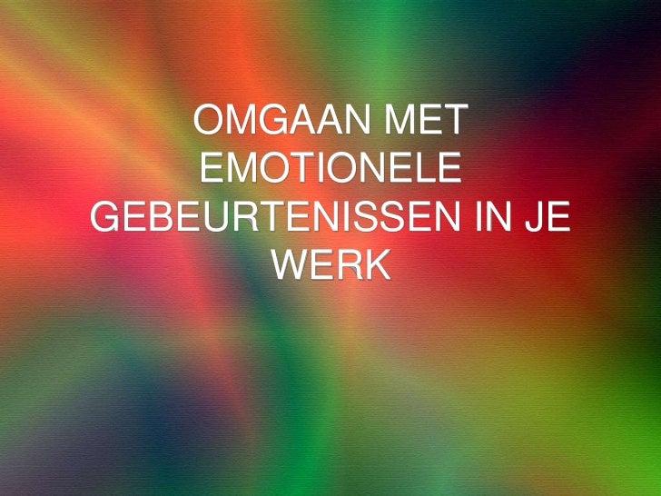 OMGAAN MET EMOTIONELE GEBEURTENISSEN IN JE WERK<br />