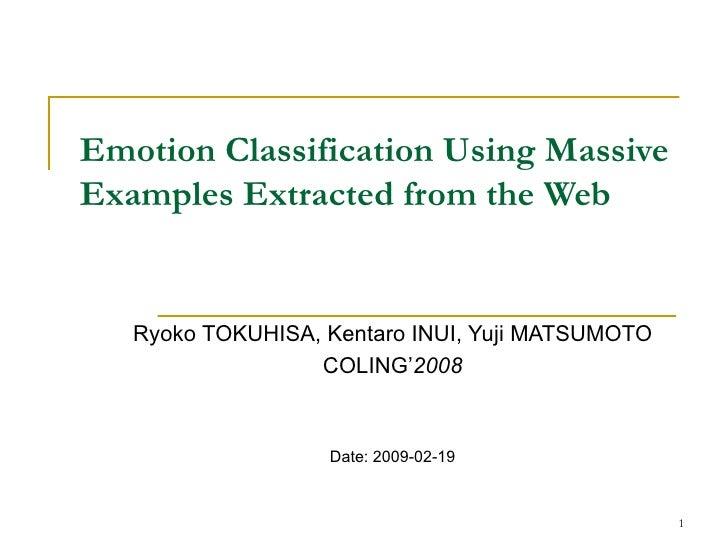 Emotion Classification Using Massive Examples Extracted from the Web Ryoko TOKUHISA, Kentaro INUI, Yuji MATSUMOTO COLING' ...